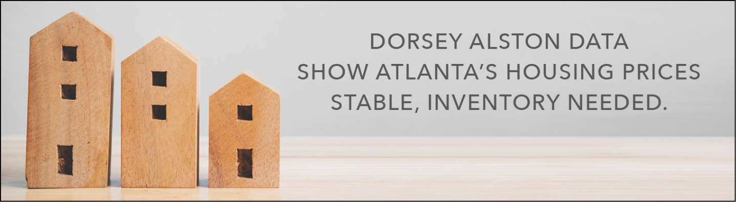 Dorsey Alston Data Show Atlanta's Housing Prices Stable, Inventory Needed